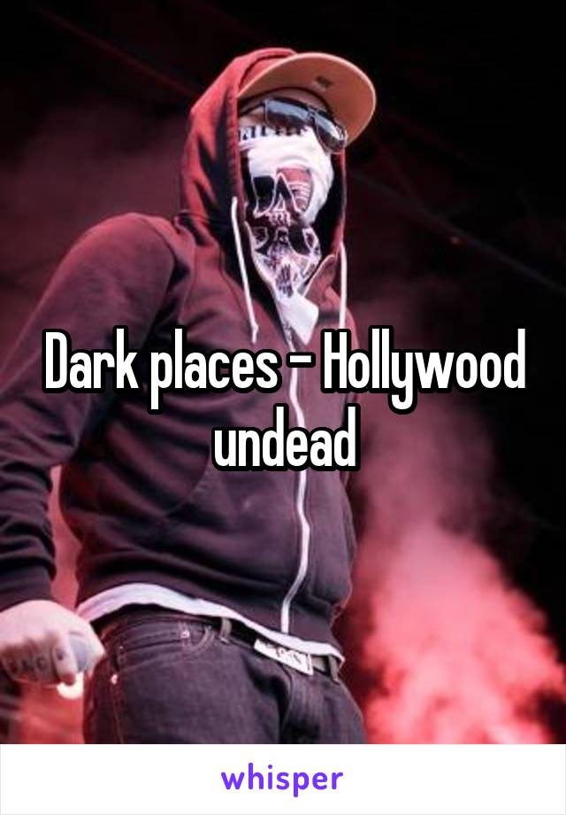 Dark places - Hollywood undead
