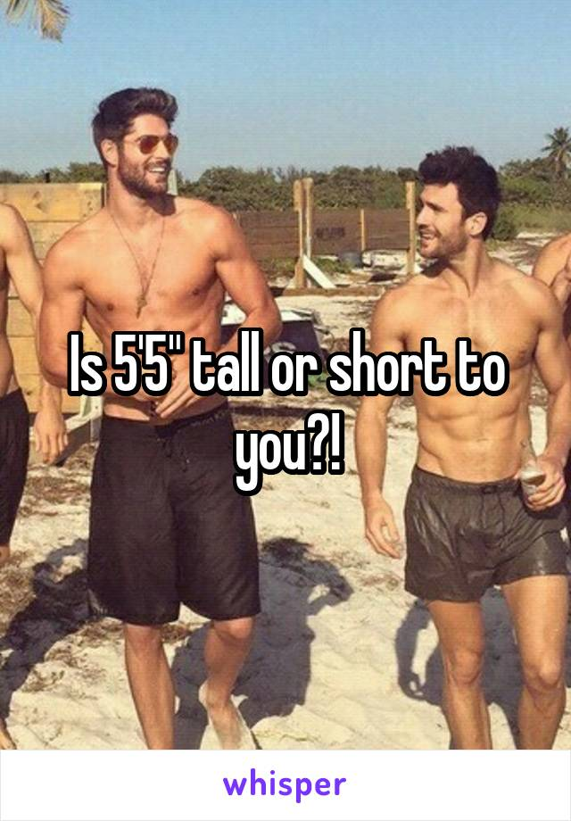 """Is 5'5"""" tall or short to you?!"""