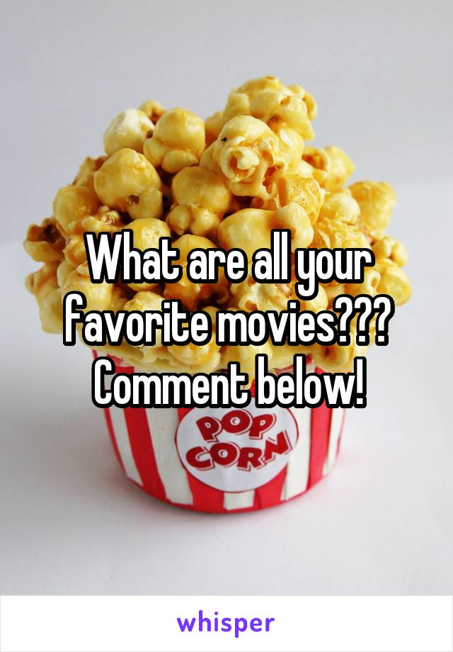 What are all your favorite movies??? Comment below!
