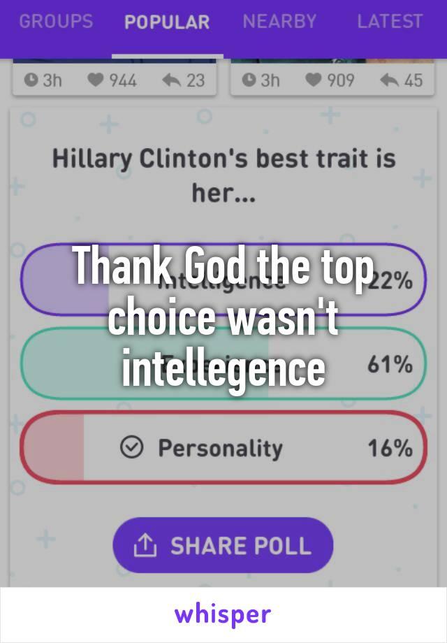 Thank God the top choice wasn't intellegence