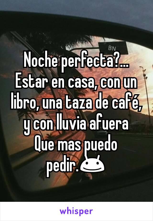 Noche perfecta?... Estar en casa, con un libro, una taza de café, y con lluvia afuera Que mas puedo pedir.😊