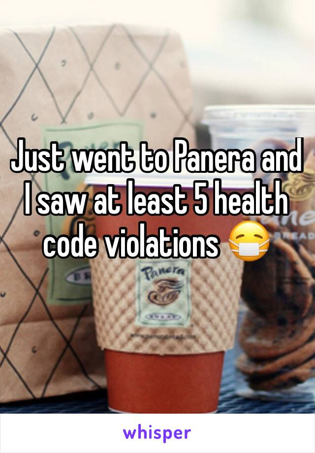 Just went to Panera and I saw at least 5 health code violations 😷
