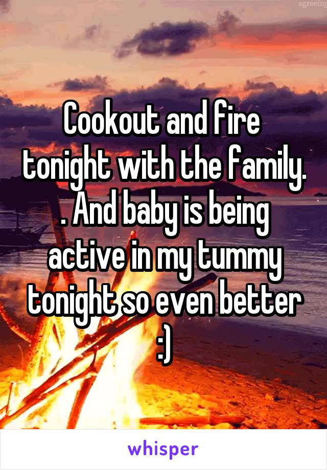 Cookout and fire  tonight with the family. . And baby is being active in my tummy tonight so even better :)