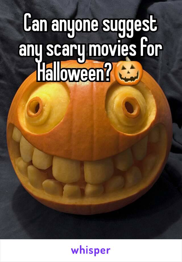 Can anyone suggest any scary movies for Halloween?🎃