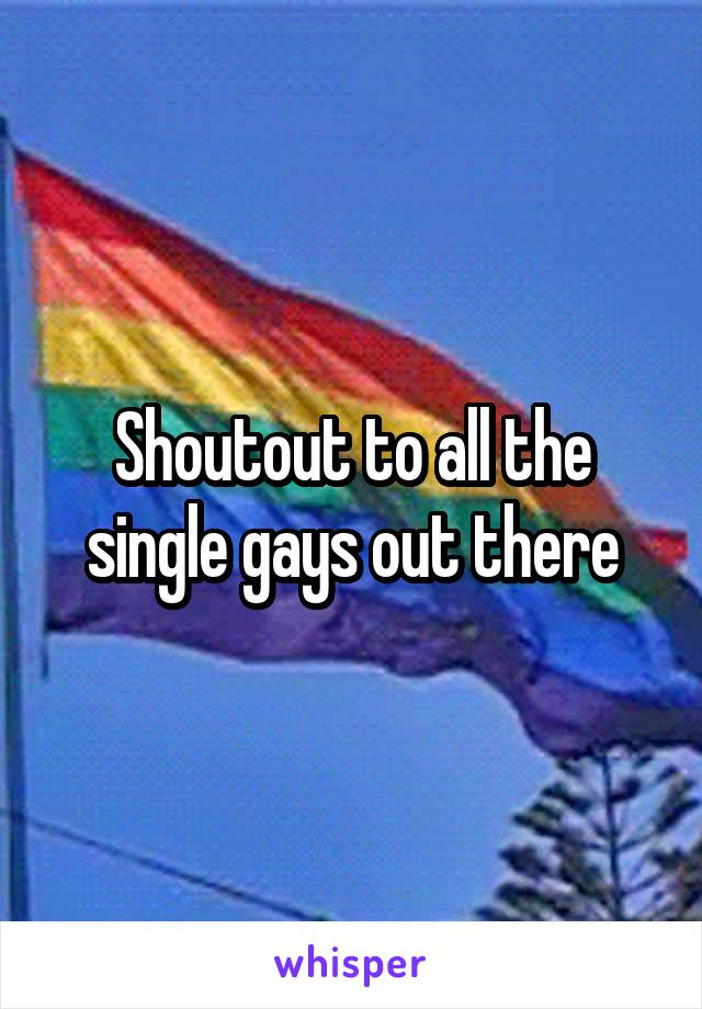 Shoutout to all the single gays out there
