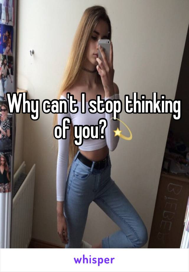 Why can't I stop thinking of you?💫