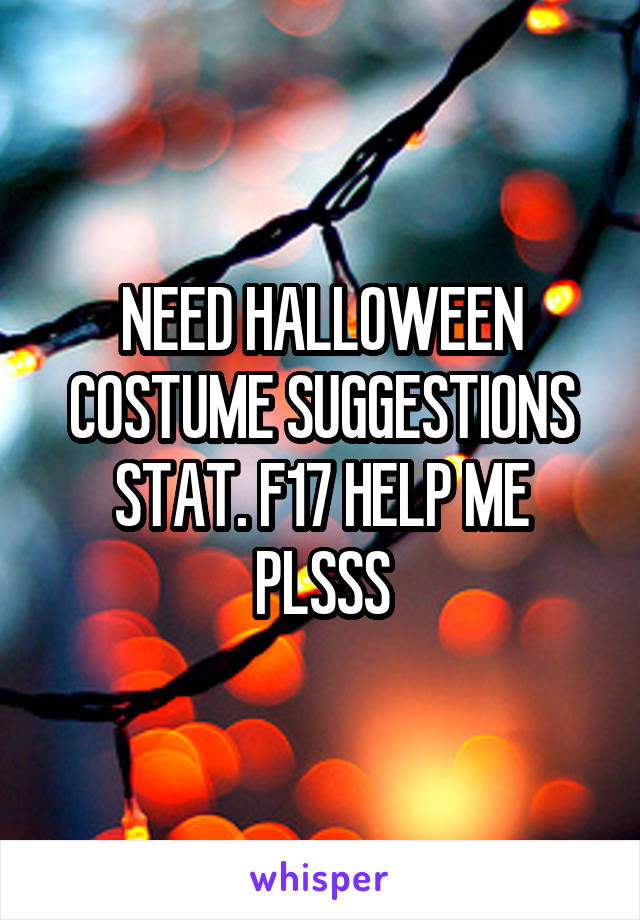 NEED HALLOWEEN COSTUME SUGGESTIONS STAT. F17 HELP ME PLSSS