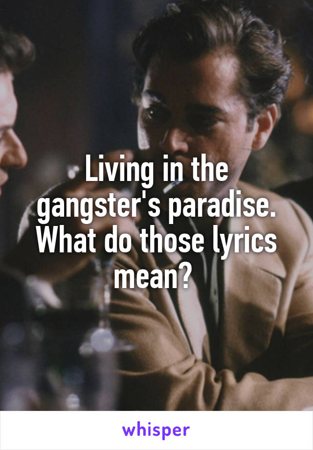 Living in the gangster's paradise. What do those lyrics mean?