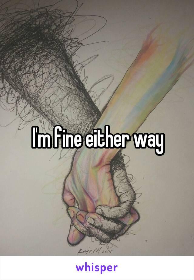 I'm fine either way