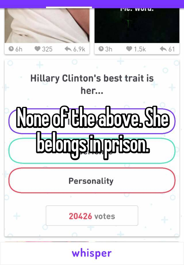 None of the above. She belongs in prison.
