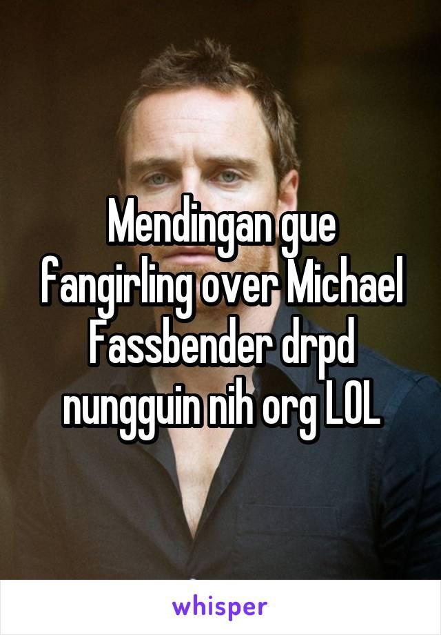 Mendingan gue fangirling over Michael Fassbender drpd nungguin nih org LOL
