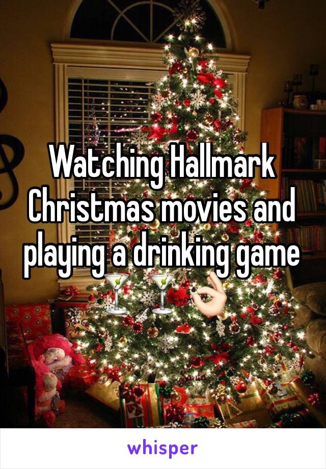 Watching Hallmark Christmas movies and playing a drinking game 🍸🍸👌🏻