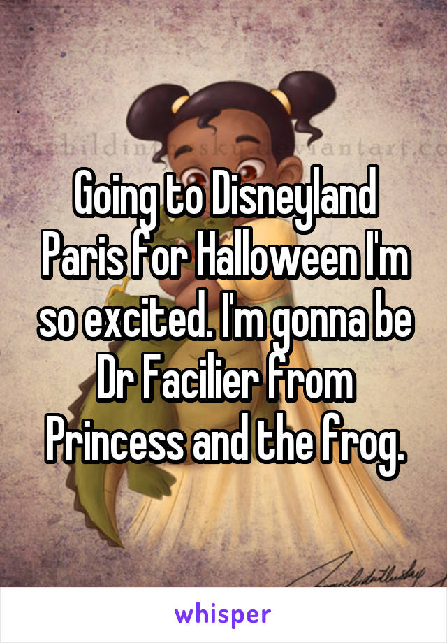 Going to Disneyland Paris for Halloween I'm so excited. I'm gonna be Dr Facilier from Princess and the frog.