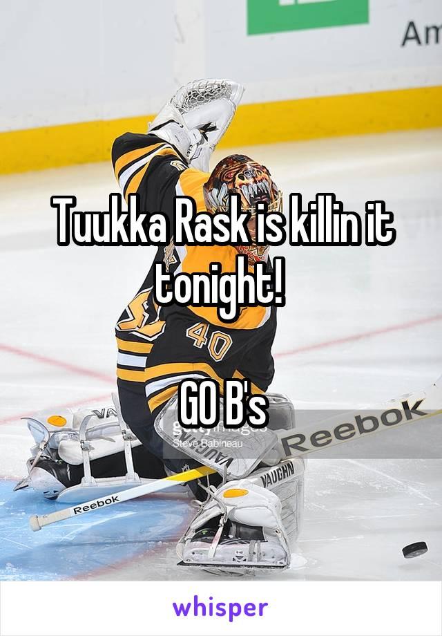 Tuukka Rask is killin it tonight!   GO B's
