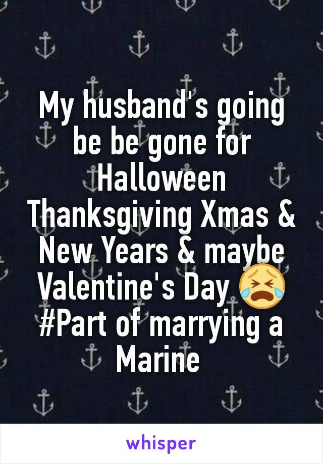 My husband's going be be gone for Halloween Thanksgiving Xmas & New Years & maybe Valentine's Day 😭 #Part of marrying a Marine