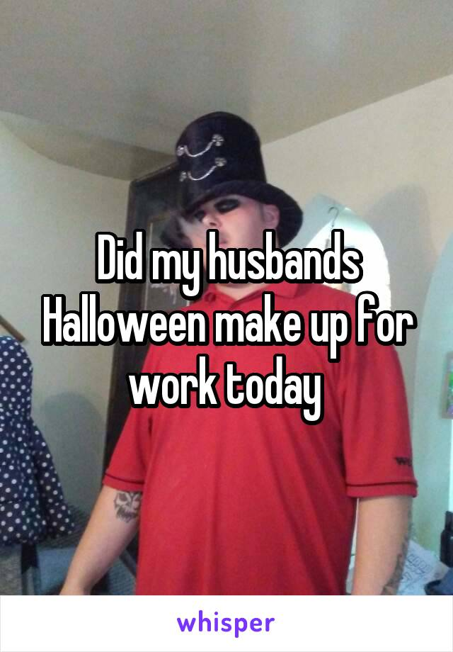 Did my husbands Halloween make up for work today
