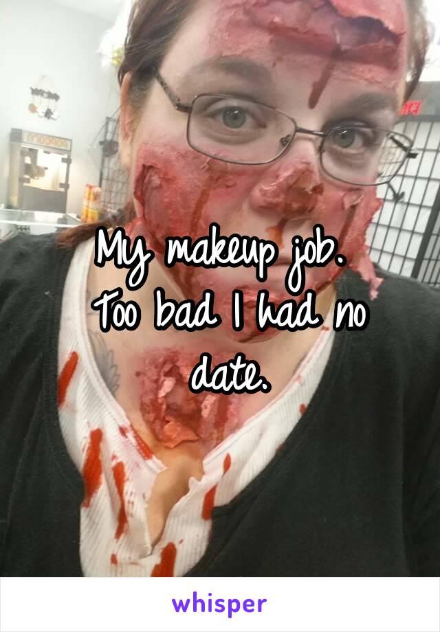 My makeup job.  Too bad I had no date.