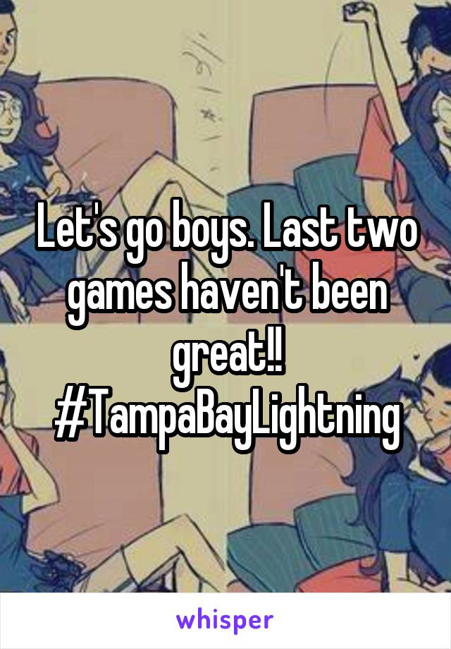 Let's go boys. Last two games haven't been great!! #TampaBayLightning