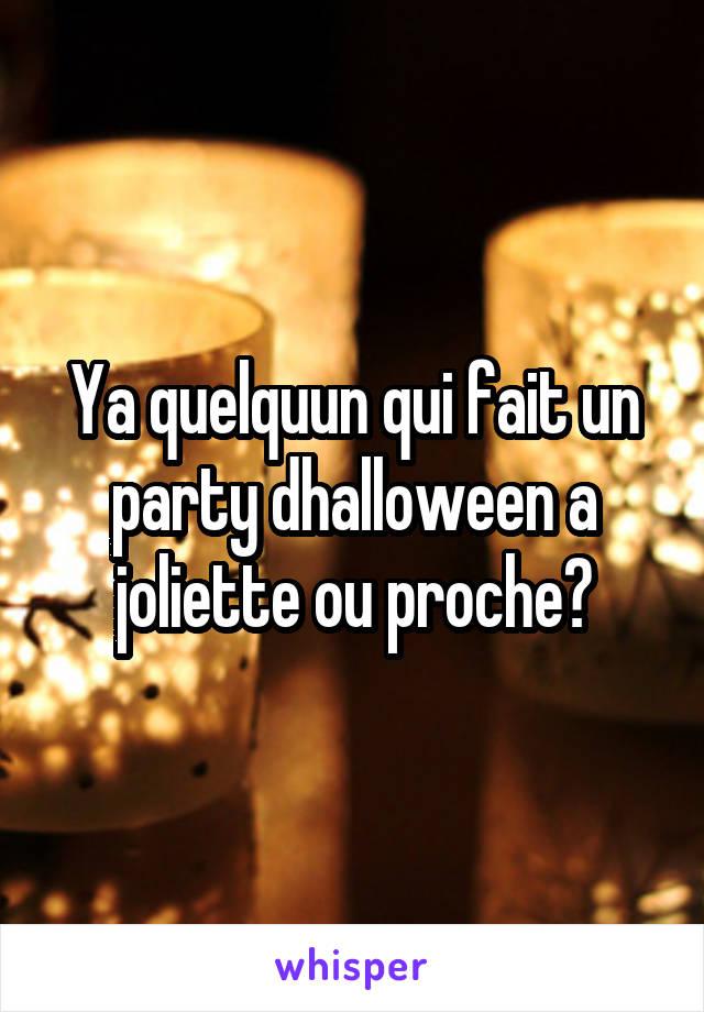 Ya quelquun qui fait un party dhalloween a joliette ou proche?