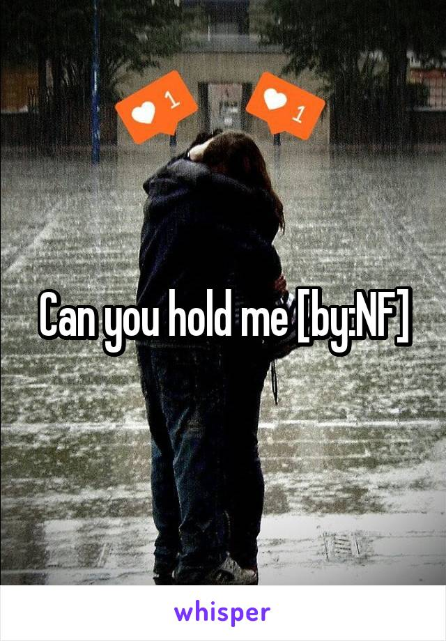 Can you hold me [by:NF]