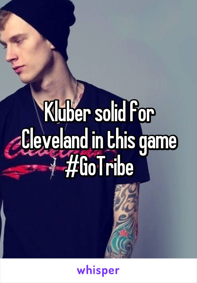 Kluber solid for Cleveland in this game #GoTribe