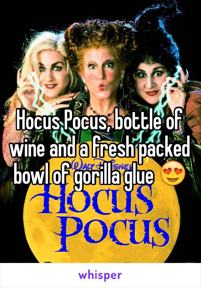 Hocus Pocus, bottle of wine and a fresh packed bowl of gorilla glue 😍