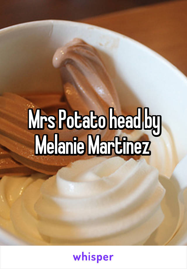 Mrs Potato head by Melanie Martinez