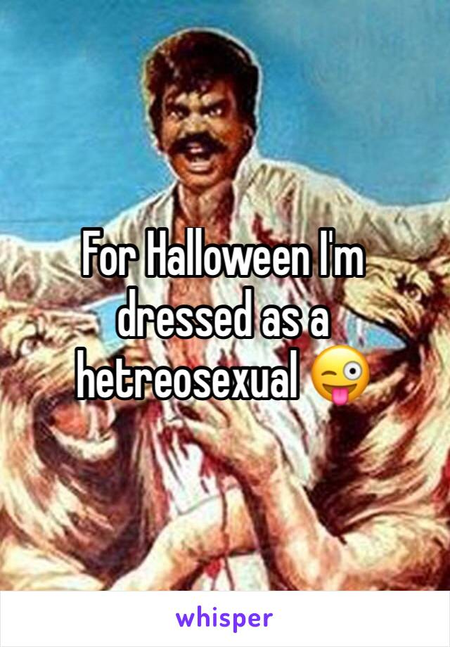 For Halloween I'm dressed as a hetreosexual 😜
