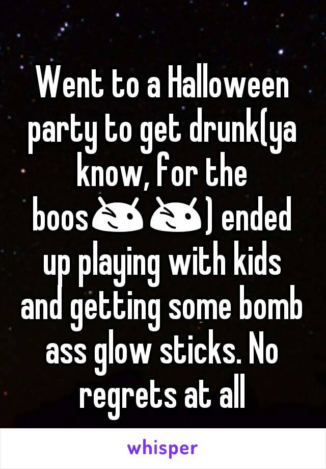 Went to a Halloween party to get drunk(ya know, for the boos😉😉) ended up playing with kids and getting some bomb ass glow sticks. No regrets at all