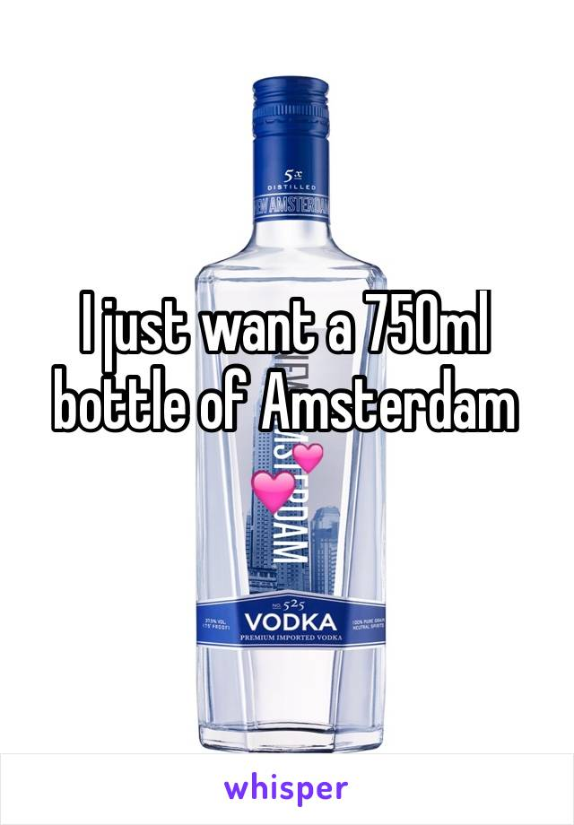 I just want a 750ml bottle of Amsterdam 💕