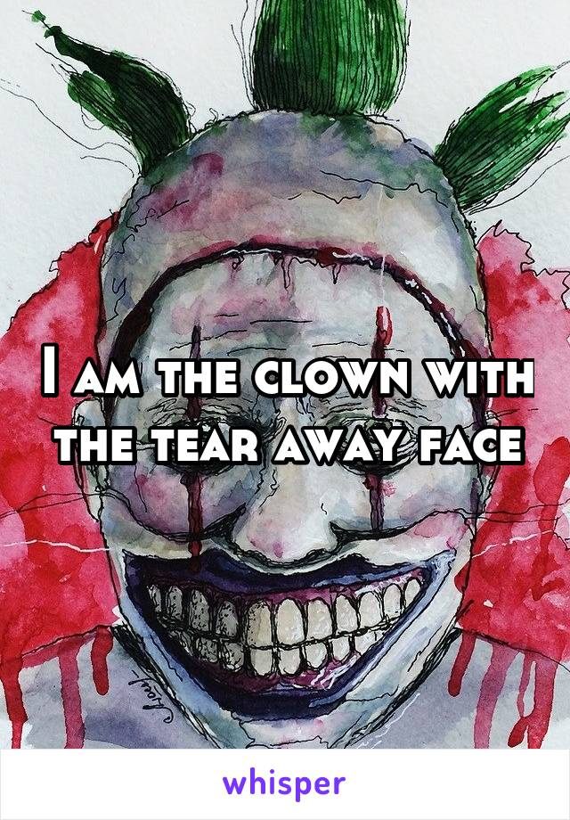I am the clown with the tear away face