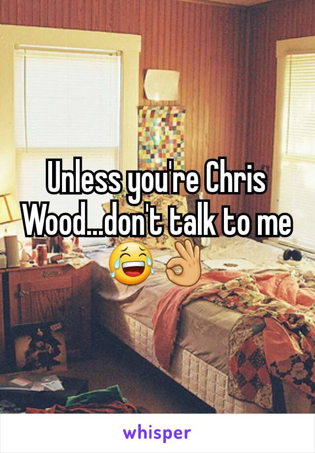 Unless you're Chris Wood...don't talk to me😂👌