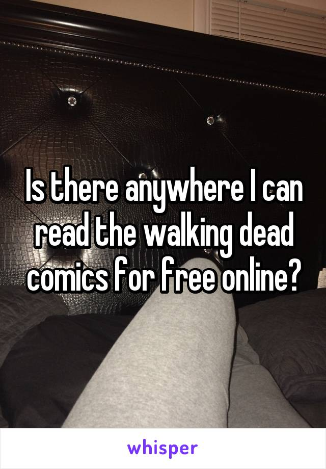Is there anywhere I can read the walking dead comics for free online?
