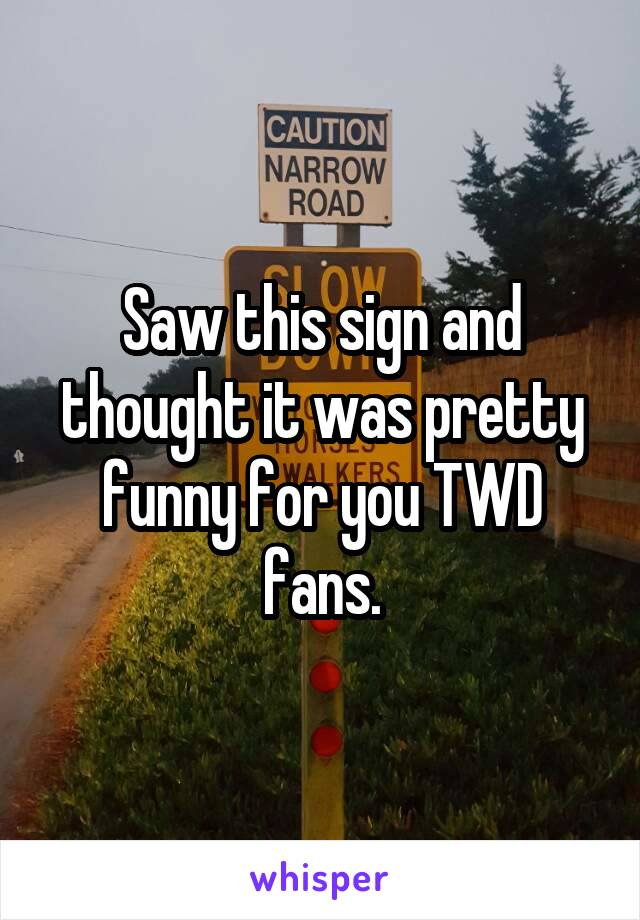 Saw this sign and thought it was pretty funny for you TWD fans.
