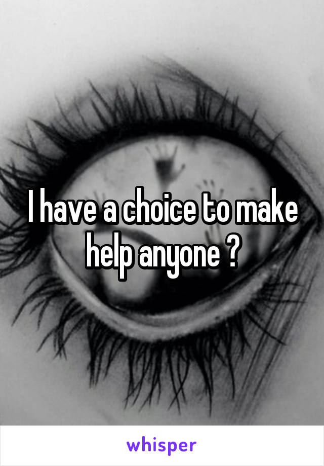 I have a choice to make help anyone ?