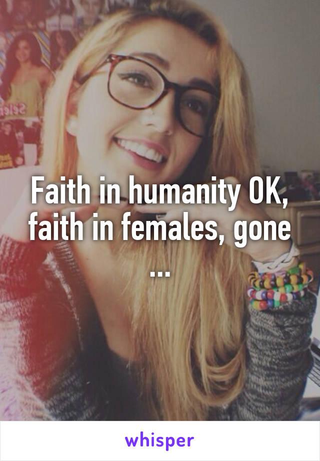 Faith in humanity OK, faith in females, gone ...