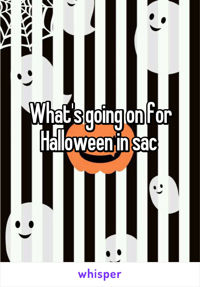 What's going on for Halloween in sac
