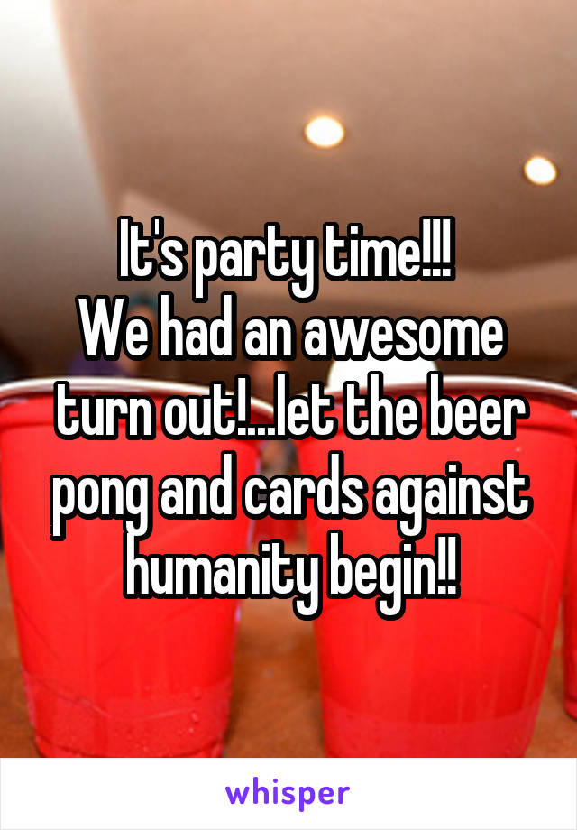 It's party time!!!  We had an awesome turn out!...let the beer pong and cards against humanity begin!!