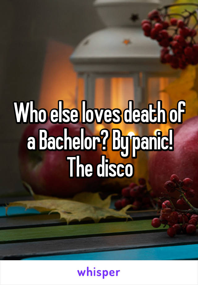Who else loves death of a Bachelor? By panic! The disco
