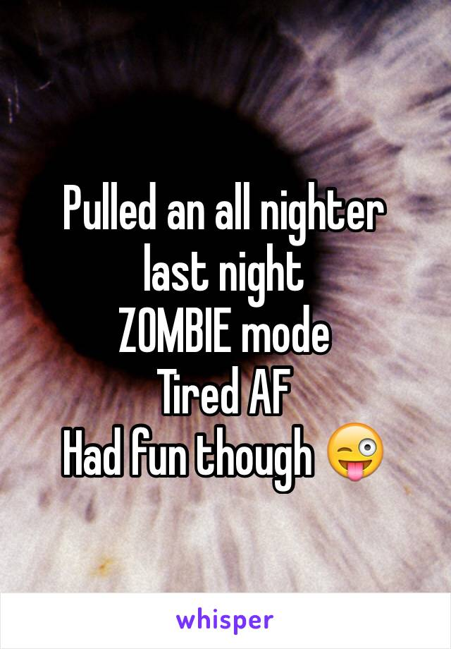 Pulled an all nighter  last night ZOMBIE mode  Tired AF Had fun though 😜