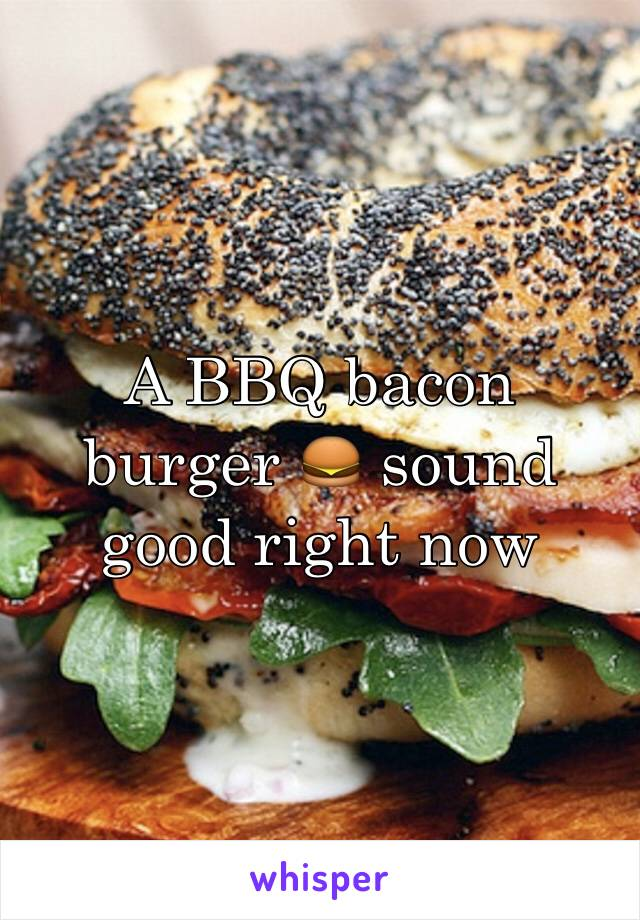 A BBQ bacon burger 🍔 sound good right now