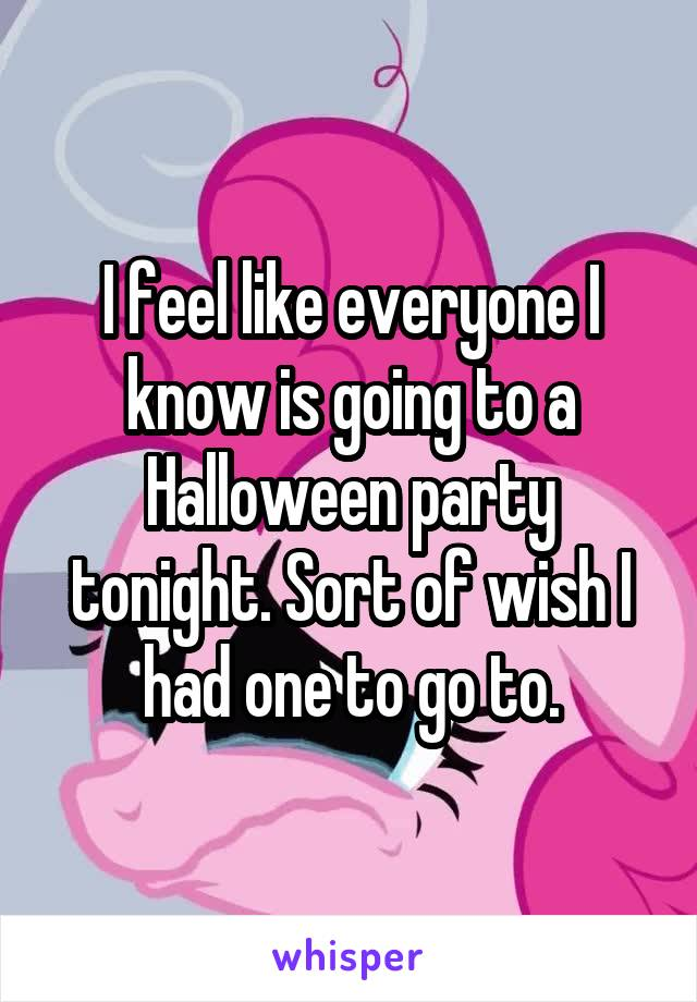 I feel like everyone I know is going to a Halloween party tonight. Sort of wish I had one to go to.