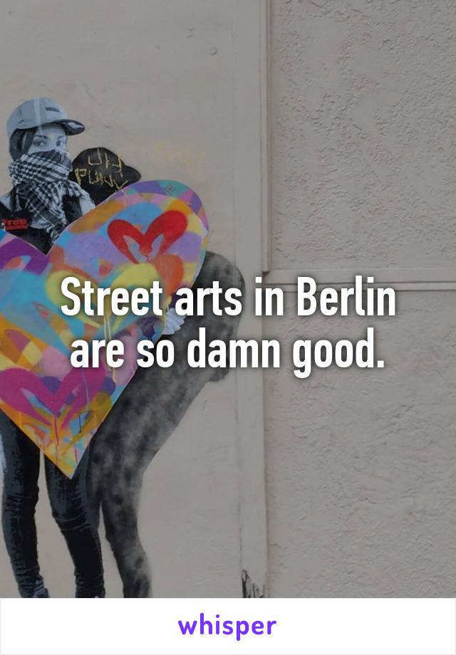 Street arts in Berlin are so damn good.