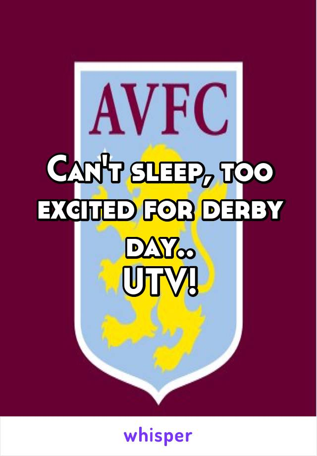 Can't sleep, too excited for derby day.. UTV!