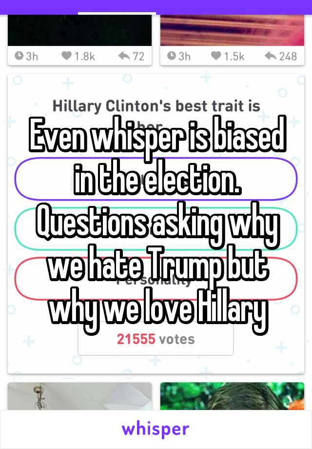 Even whisper is biased in the election. Questions asking why we hate Trump but why we love Hillary