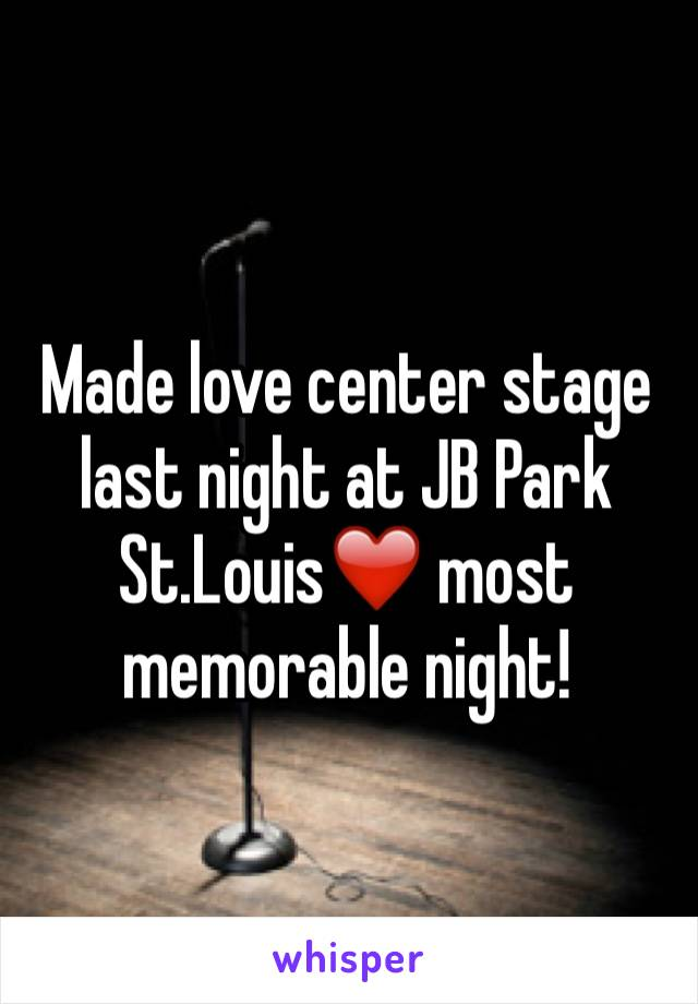 Made love center stage last night at JB Park St.Louis❤️ most memorable night!