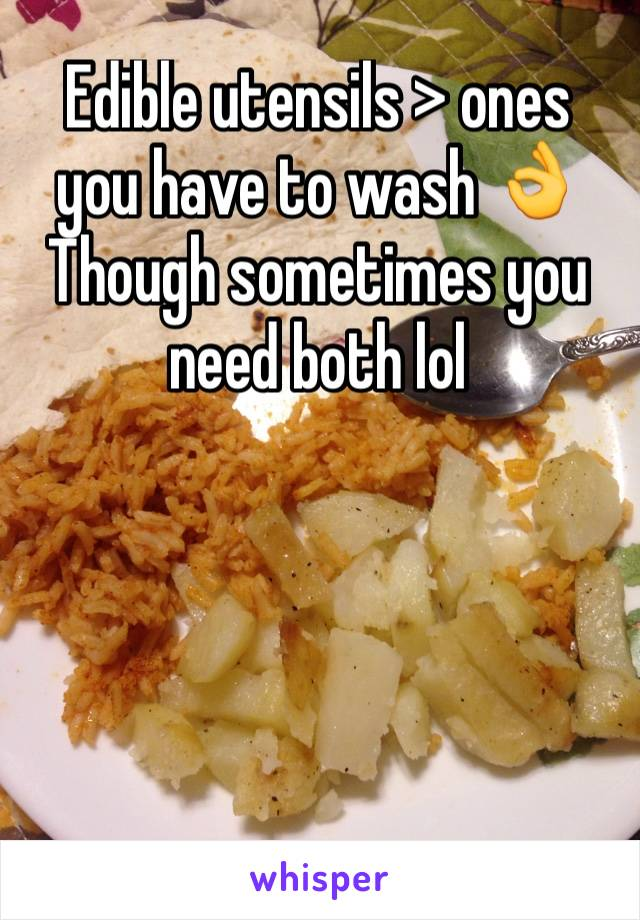 Edible utensils > ones you have to wash 👌 Though sometimes you need both lol
