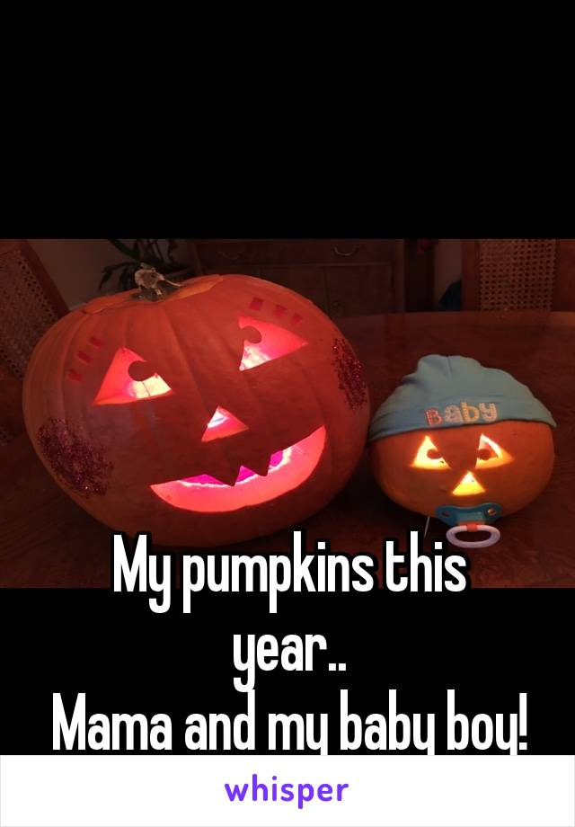 My pumpkins this year.. Mama and my baby boy!