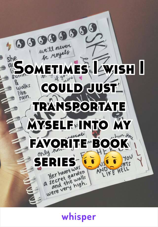 Sometimes I wish I could just transportate myself into my favorite book series 😔😔