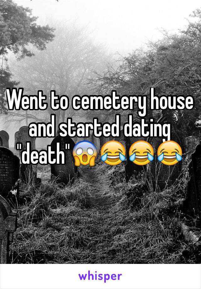 """Went to cemetery house and started dating """"death""""😱😂😂😂"""